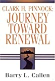 Callen, Barry L.: Clark H. Pinnock: Journey Toward Renewal An Intellectual Biography