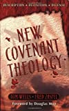 Wells, Tom: New Covenant Theology: Description Definition Defense