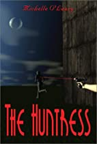The Huntress by Michelle O'Leary