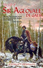 The Life of Sir Aglovale de Galis by…