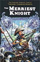 The Merriest Knight: The Collected Arthurian&hellip;