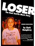 Humphrey, Clark: Loser: The Real Seattle Music Story