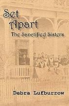 Set Apart: The Sanctified Sisters by Debra…