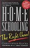 Klicka, Christopher J.: Home Schooling, the Right Choice: An Academic, Historical, Practical, and Legal Perspective