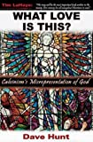 Hunt, Dave: What Love Is This?: Calvinism&#39;s Misrepresentation of God