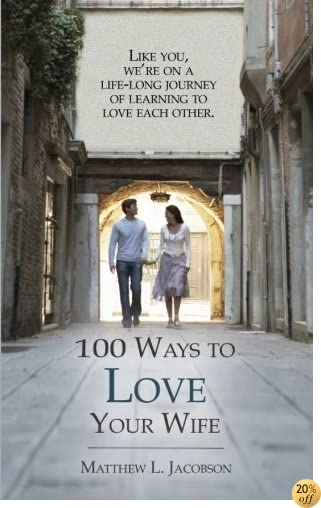 T100 Ways to Love Your Wife: A Life-Long Journey of Learning to Love