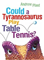 Could a Tyrannosaurus Play Table Tennis? by…