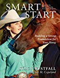 Westfall, Stacy: Smart Start: Building a Strong Foundation for Your Horse