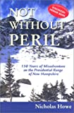 Howe, Nicholas: Not Without Peril: One Hundren and Fifty Years of Misadventure on the Presidential Range of New Hampshie