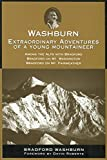 Washburn, Bradford: Washburn: Extraordinary Adventures of a Young Mountaineer  Among the Alps with Bradford/Bradford on Mount Washington/Bradford on Mount Fairweather