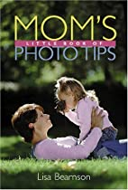 Mom's Little Book of Photo Tips by Lisa…
