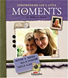 Sower, Rebecca: Scrapbooking Life's Little Moments