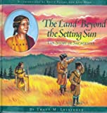 Leininger, Tracy M.: The Land beyond the Setting Sun: The Story of Sacagawea