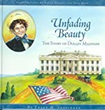 Pulley, Kelly: Unfading Beauty: The Story of Dolley Madison