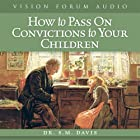 How to Pass On Convictions to Your Children…