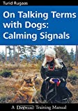 Rugaas, Turid: On Talking Terms With Dogs: Calming Signals