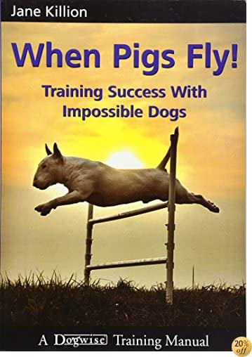 TWhen Pigs Fly!: Training Success with Impossible Dogs