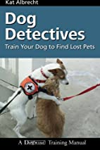 Dog Detectives: How To Train Your Dog to…