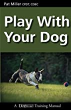 Play with Your Dog (Dogwise Training Manual)…
