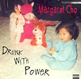 Cho, Margaret: Drunk With Power