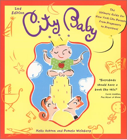 city-baby-the-ultimate-guide-for-new-york-city-parents-from-pregnancy-to-preschool