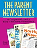 Sylvia Reichel: The Parent Newsletter: A Complete Guide for Early Childhood Professionals