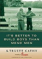 It's Better to Build Boys than Mend Men…