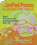 Scott W. Ambler: The Unified Process Elaboration Phase: Best Practices in Implementing the UP