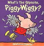 Fox, Diane: What's the Opposite, PiggyWiggy?