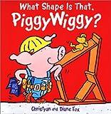 Fox, Diane: What Shape Is That, PiggyWiggy?