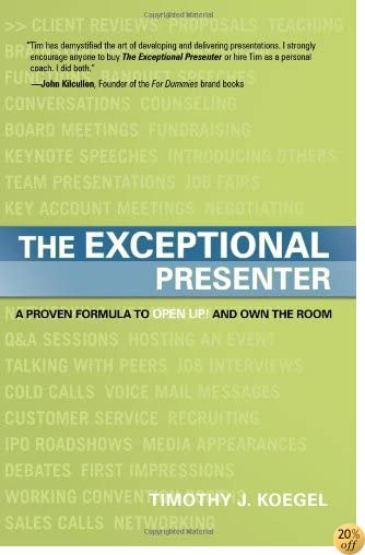 TThe Exceptional Presenter: A Proven Formula to Open Up and Own the Room