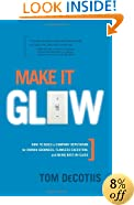 Make It Glow: How to Build a Company Reputation for Human Goodness, Flawless Execution, and Being Best-in-class