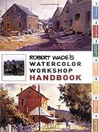 Robert Wade's Watercolor Workshop Handbook…