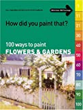 How Did You Paint That?: 100 Ways to Paint Flowers & Gardens  tips, inspiration and instruction in all mediums