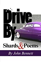 Drive By: Shards & Poems by John Bennett