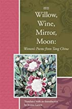 Willow, Wine, Mirror, Moon: Women's Poems…