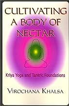 Cultivating a Body of Nectar: Kryiya Yoga…
