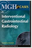 Gervais, Debra: Mghecases in Interventional Gastrointestinal Radiology for Windows, Institutional Version