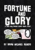 Bendis, Brian Michael: Fortune and Glory: A True Hollywood Comic Book Story