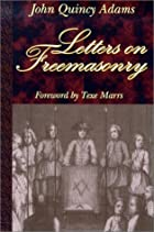 Letters on Freemasonry by John Quincy Adams