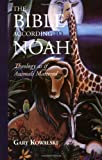 Kowalski, Gary: The Bible According to Noah: Theology As If Animals Mattered