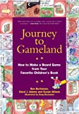 Buchanan, Ben: Journey to Gameland: How to Make a Board Game from Your Favorite Children's Book