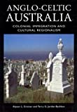 Jordan-Bychkov, Terry G.: Anglo-Celtic Australia: Colonial Immigration and Cultural Regionalism