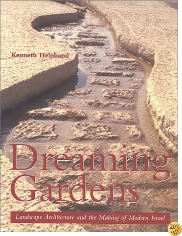 Dreaming Gardens: Landscape Architecture and the Making of Modern Israel (Center Books on the International Scene)