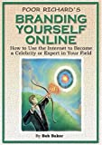 Baker, Bob: Poor Richard&#39;s Branding Yourself Online: How to Use the Internet to Become a Celebrity or Expert in Your Field