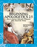 Chacon, Frank: Beginning Apologetics 2.5 - Yes! You Should Believe in the Trinity: How to Answer Jehovah's Witnesses