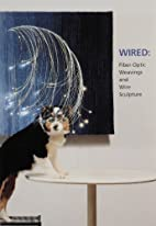 Wired: Fiber-optic Weavings and Wire…