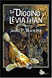 Blaylock, James P.: The Digging Leviathan