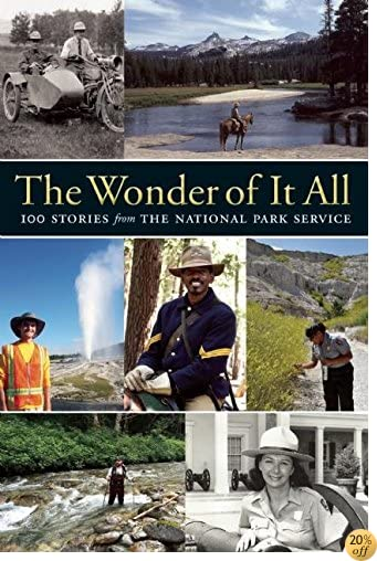 TThe Wonder of It All: 100 Stories from the National Park Service