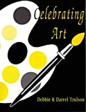 Trulson, Darrel: Celebrating Art